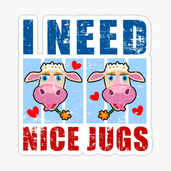 Nice Jugs. I Need Nice Jugs Funny Sticker