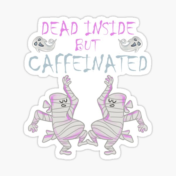Dead Inside But Caffeinated Funny Ghost Mummy Halloween Sticker