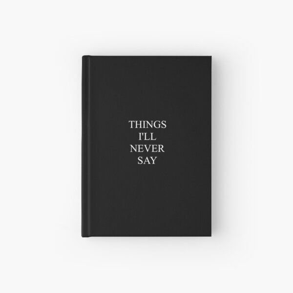 Things I'll Never Say - Journal Hardcover Journal