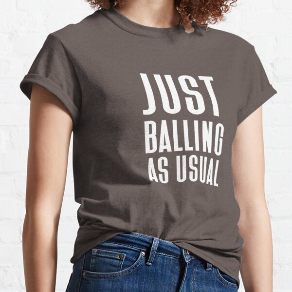 Just Balling As Usual  Classic T-Shirt