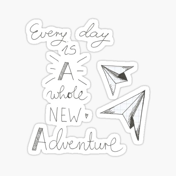 Every day is a whole new adventure Sticker