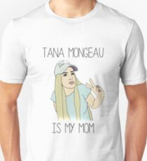 Tana Mongeau is my mom T-Shirt