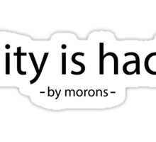 Reality is Hacked By Morons Funny Protest Sticker