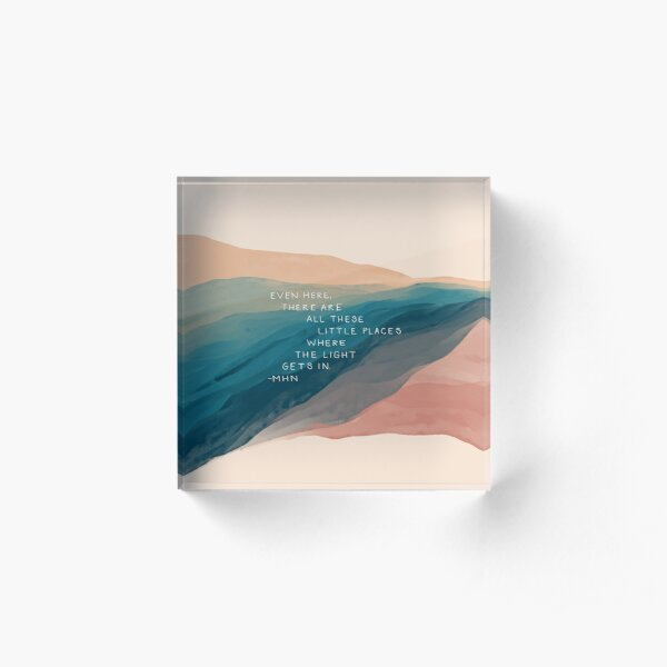 """""""Even here, there are little places where the Light gets in"""" - Inspirational Quote and Watercolor Abstract Art by Morgan Harper Nichols Acrylic Block"""