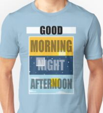 Good Morning, Good Night, or Good Afternoon Unisex T-Shirt