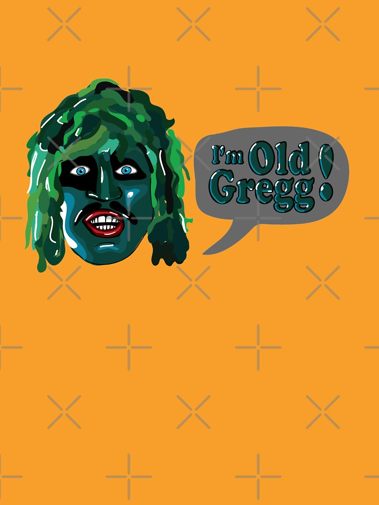 I'm Old Gregg! - The Mighty Boosh Characters | Unisex T-Shirt