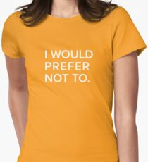 I would prefer not to. (Zizek/Bartleby) Womens Fitted T-Shirt