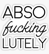 abso-fucking-lutely Sticker
