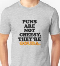 Puns Are Not Cheesy - They're Gouda Funny Pun Unisex T-Shirt
