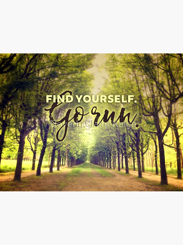 Find Yourself Go Run Runners Quote Fontainebleau by beverlyclaire