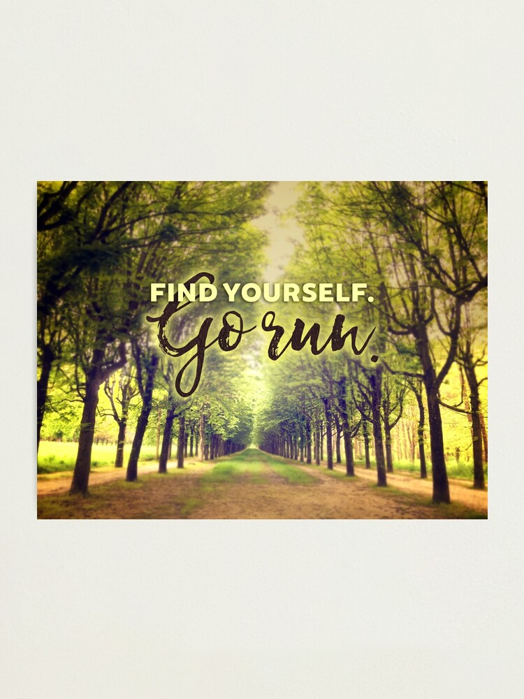 Alternate view of Find Yourself Go Run Runners Quote Fontainebleau Photographic Print