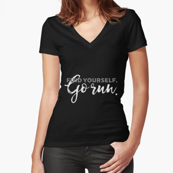 Find Yourself Go Run Motivational Runners Quote Fitted V-Neck T-Shirt