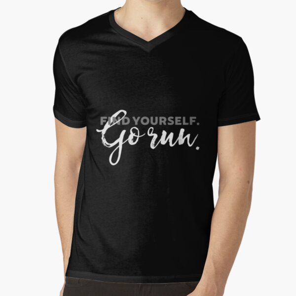 Find Yourself Go Run Motivational Runners Quote V-Neck T-Shirt
