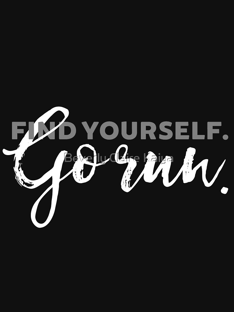 Find Yourself Go Run Motivational Runners Quote by beverlyclaire