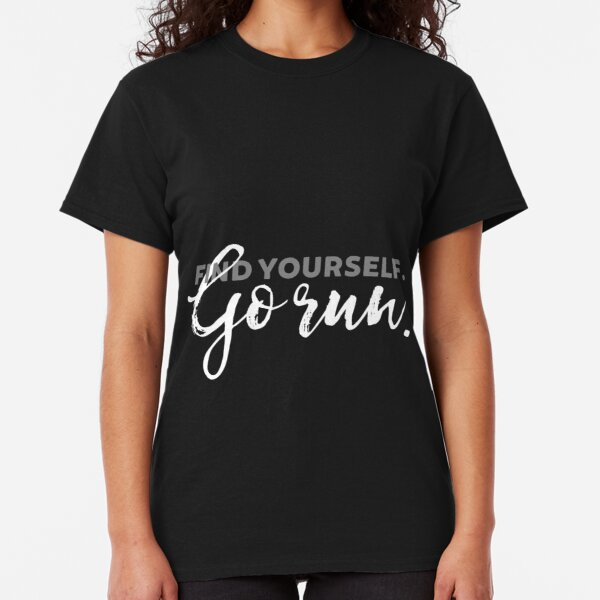 Find Yourself Go Run Motivational Runners Quote Classic T-Shirt