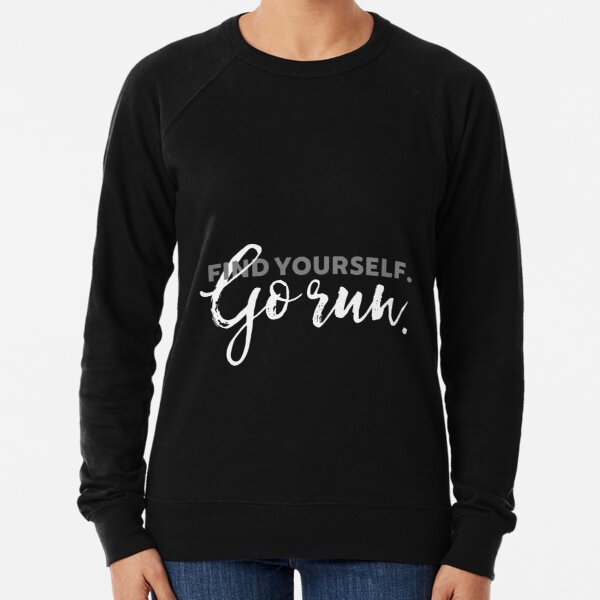 Find Yourself Go Run Motivational Runners Quote Lightweight Sweatshirt
