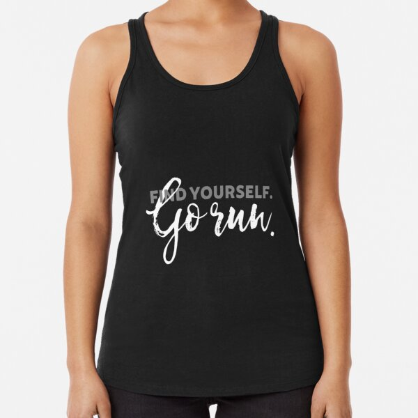 Find Yourself Go Run Motivational Runners Quote Racerback Tank Top