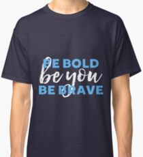Be Bold Be Brave Be You Inspirational Typography Classic T-Shirt