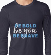 Be Bold Be Brave Be You Inspirational Typography Long Sleeve T-Shirt