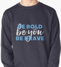 Be Bold Be Brave Be You Inspirational Typography Pullover
