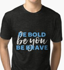 Be Bold Be Brave Be You Inspirational Typography Tri-blend T-Shirt