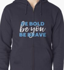 Be Bold Be Brave Be You Inspirational Typography Zipped Hoodie