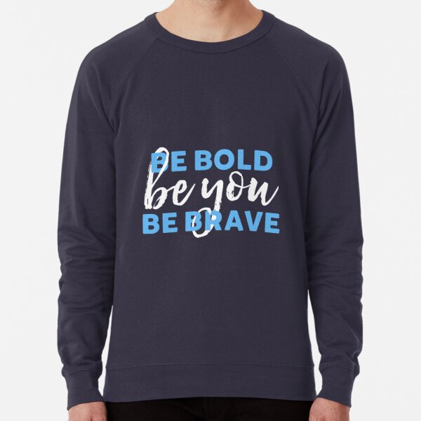 Be Bold Be Brave Be You Inspirational Typography Lightweight Sweatshirt