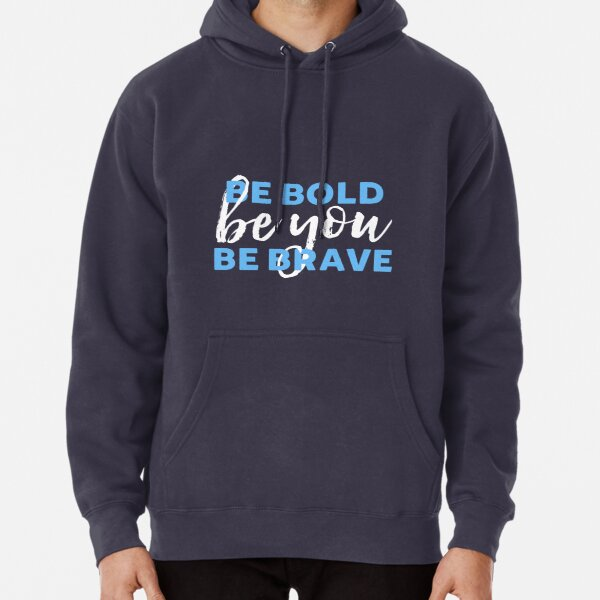 Be Bold Be Brave Be You Inspirational Typography Pullover Hoodie