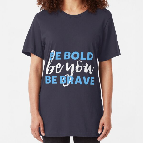 Be Bold Be Brave Be You Inspirational Typography Slim Fit T-Shirt