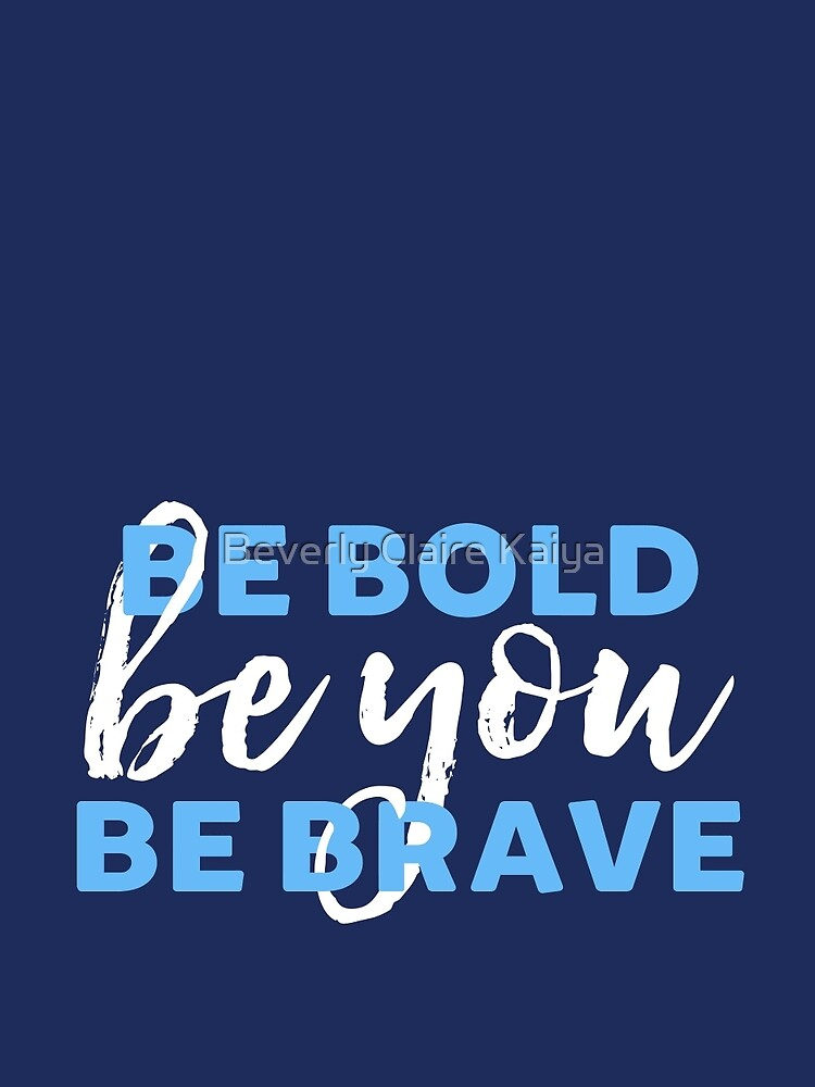 Be Bold Be Brave Be You Inspirational Typography by beverlyclaire