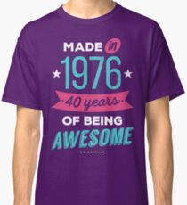 Made in 1976, 40 years of being awesome Classic T-Shirt