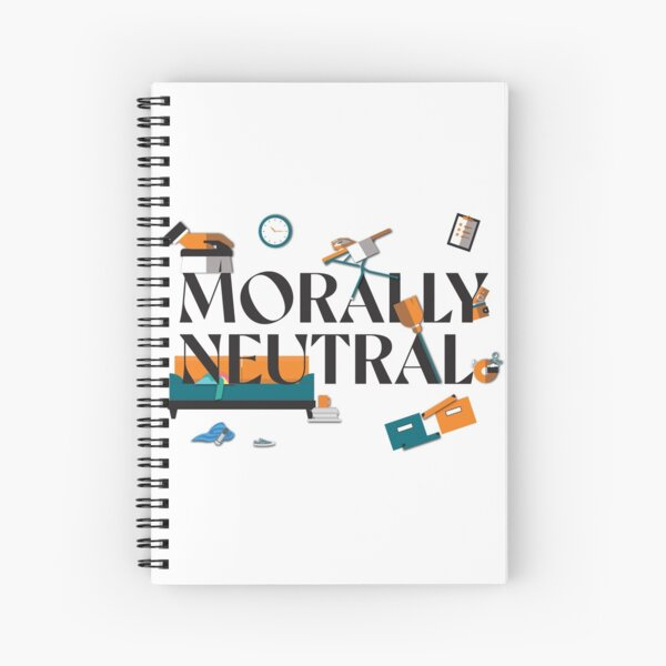 Messiness is Morally Neutral Spiral Notebook