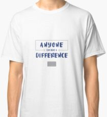 Anyone Can Make a Difference Belief Statement Classic T-Shirt