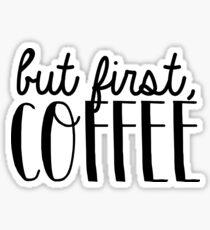 But First, Coffee 4 Sticker