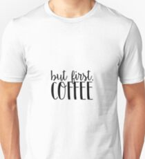 But First, Coffee 5 Unisex T-Shirt