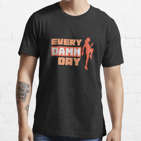 Every Damn Day  Essential T-Shirt