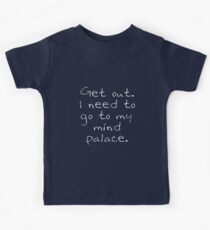 BBC Sherlock Get out. I need to go to my mind palace. Kids Tee