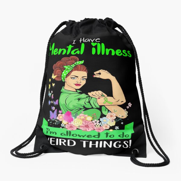 I Have Mental Illness I'm Allowed To Do Weird Things Drawstring Bag