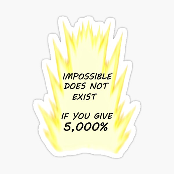 Impossible Doesn't Exist for a Super Saiyan Sticker