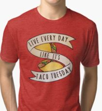 Live every day like it's taco tuesday Tri-blend T-Shirt