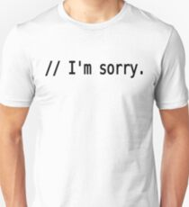 // I'm sorry. - Remorseful Comment in Source Code - Black Text Design T-Shirt