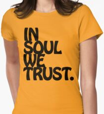 In Soul We Trust. Womens Fitted T-Shirt