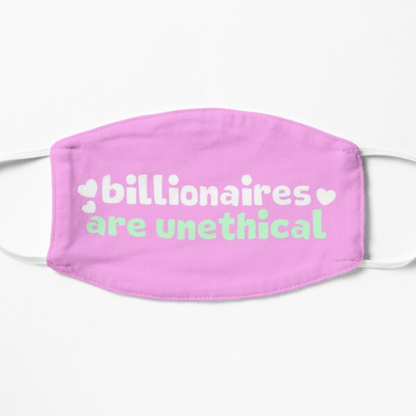 Billionaires Are Unethical Flat Mask
