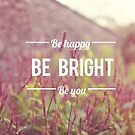 Be happy, be bright, be you by Nicola  Pearson