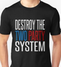 Destroy the Two Party System! Unisex T-Shirt