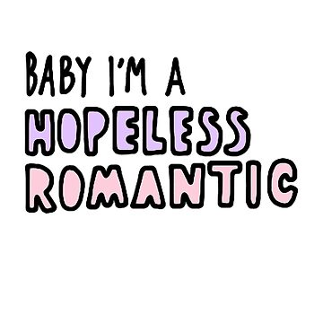Baby I'm A Hopeless Romantic (Colour) by bluboca