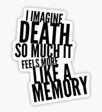 I imagine death so much it feels more like a memory Sticker