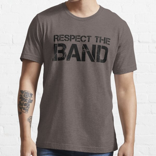 Respect The Band (Black Lettering) Essential T-Shirt