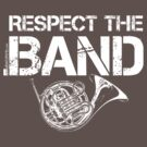 Respect The Band - French Horn (White Lettering) by RedLabelShirts