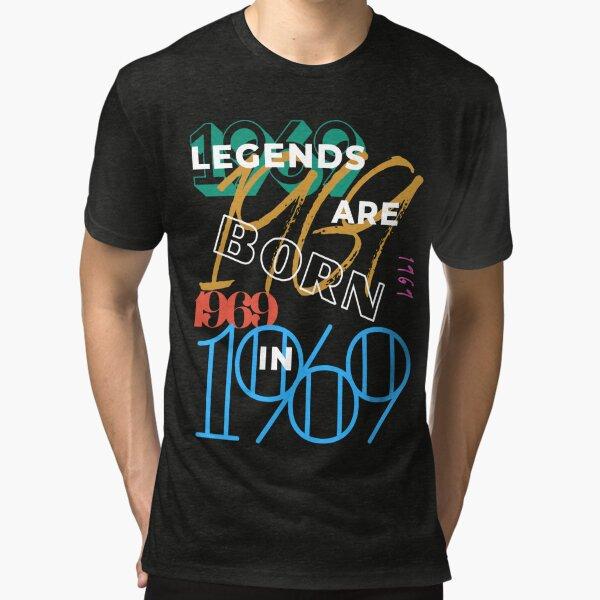 Legends are born in 1969 Shirt Tri-blend T-Shirt